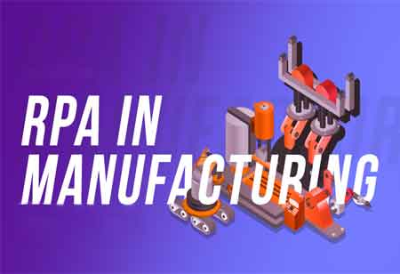 The Need for RPA in Manufacturing