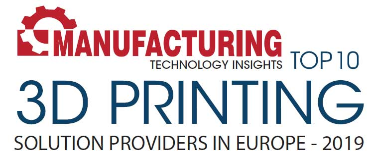 Top 10 3D Printing Solution Companies in Europe - 2019