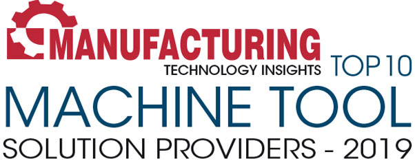 Top 10 Machine Tool Solution Companies - 2019
