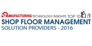 Top 10 Shop Floor Management Solution Providers 2016