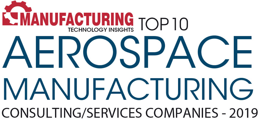 Top 10 Aerospace Manufacturing Consulting/Services Companies - 2019