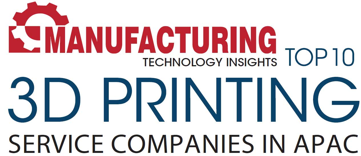 Top 10 3D Printing Service Companies in APAC - 2019