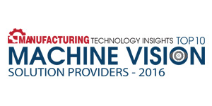 Top 10 Machine Vision Technology Solution Providers 2016