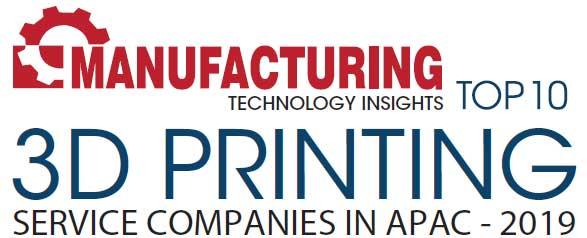 Top 10 3D Printing Service Companies in APAC - 2019