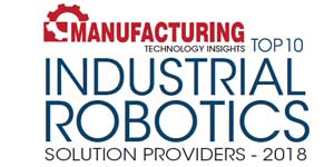 Top 10 Industrial Robotics Solution Providers - 2018