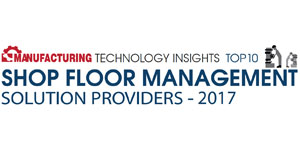 TOP 10 Shop Floor Management Solution Providers 2017