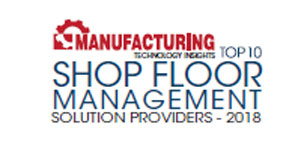 Top 10 Shop Floor Management Solution Providers - 2018