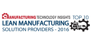Top 10 Lean Manufacturing Solution Providers 2016