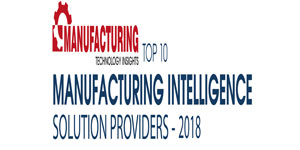 Top 10 Manufacturing Intelligence Solution Providers - 2018