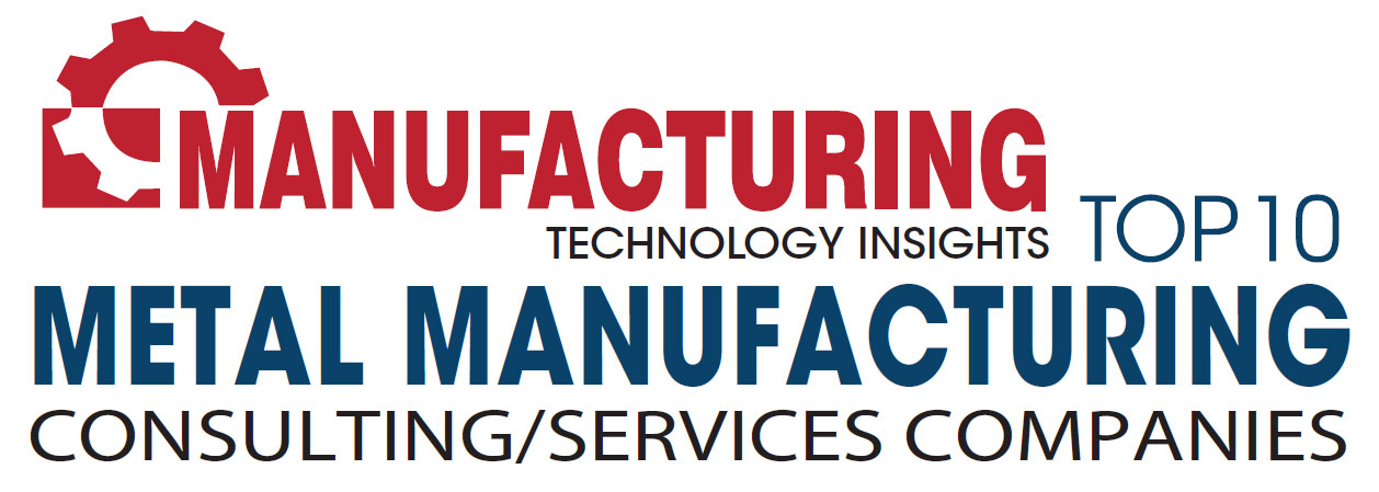 Top 10 Metal Manufacturing Consulting/Service Companies - 2019