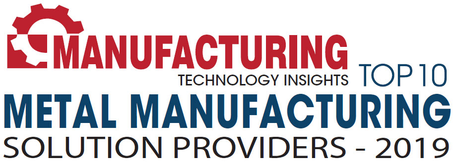 Top 10 Metal Manufacturing Solution Companies - 2019