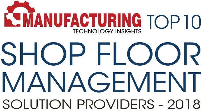 Top 10 Shop Floor Management Solution Companies - 2018