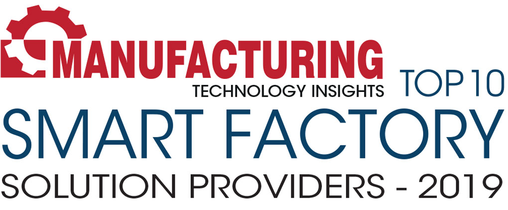 Top 10 Smart Factory Solution Companies - 2019