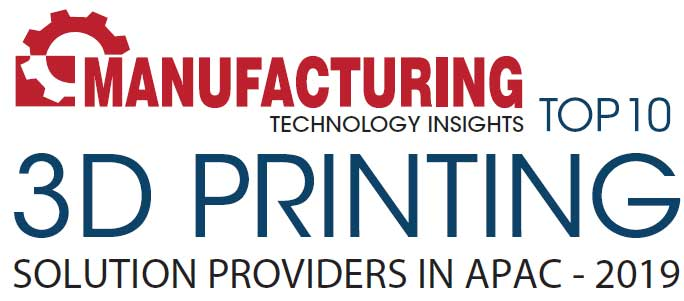 Top 10 3D Printing Solution Companies in APAC - 2019