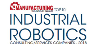 Top 10 Industrial Robotics Consulting/Services Companies - 2018