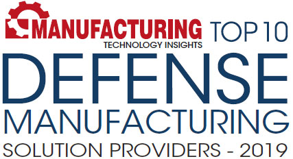 Top 10 Defense Manufacturing Solutions Companies - 2019