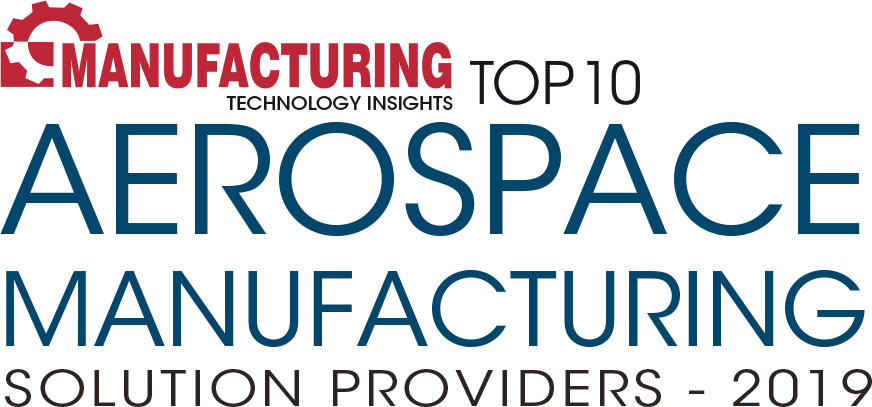 Top 10 Aerospace Manufacturing Solution Companies - 2019