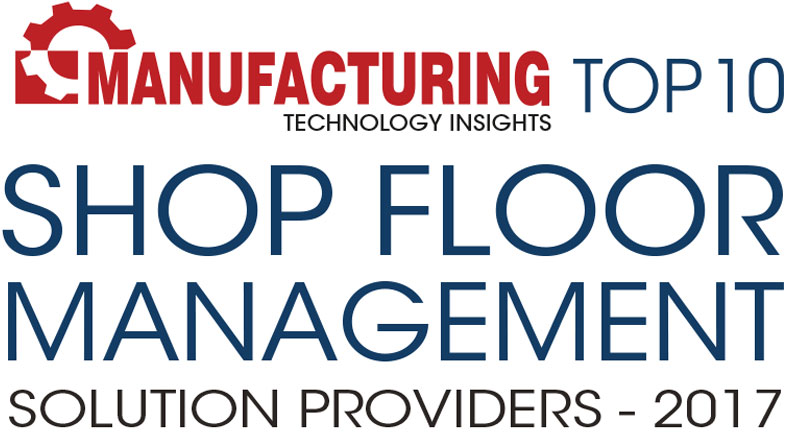 Top 10 Shop Floor Management Solution Companies - 2017