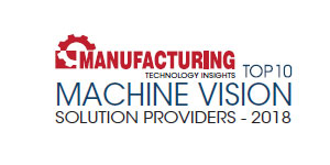 Top 10 Machine Vision Solution Providers - 2018