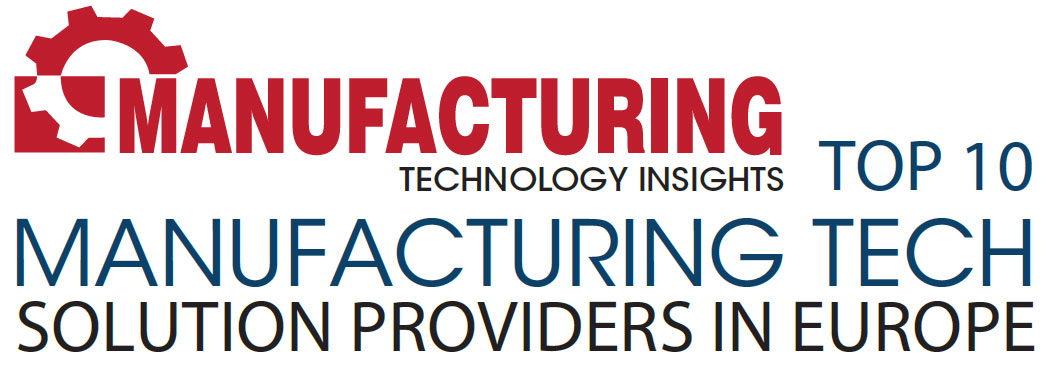 Top 10 Manufacturing Tech Solution Companies in Europe - 2019