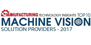Top 10 Machine Vision Solution Providers 2017