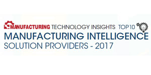Top 10 Manufacturing Intelligence Solution Providers - 2017