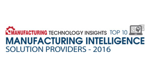 Top 10 Manufacturing Intelligence Solution Providers 2016