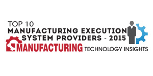 Top 10 Manufacturing Execution System Providers 2015