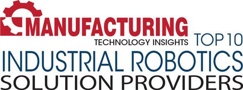 Top 10 Industrial Robotics Solution Companies - 2019